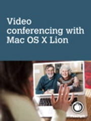 Video conferencing, with Mac OS X Lion ebook by Scott McNulty