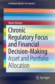 Chronic Regulatory Focus and Financial Decision-Making - Asset and Portfolio Allocation ebook by Navin Kumar