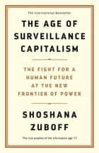 The Age of Surveillance Capitalism - The Fight for a Human Future at the New Frontier of Power ebook by Professor Shoshana Zuboff