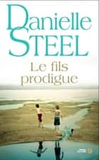 Le fils prodigue ebook by Danielle STEEL,Hélène COLOMBEAU