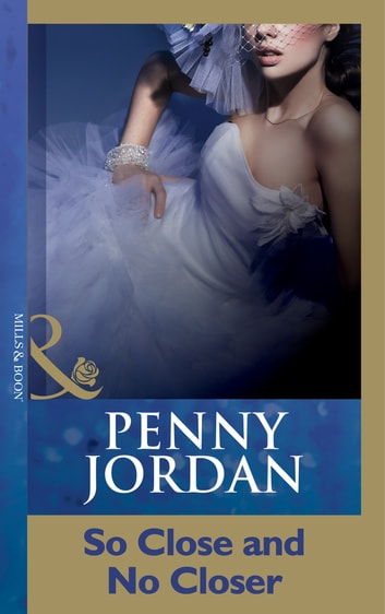 So Close And No Closer (Mills & Boon Modern) ebook by Penny Jordan