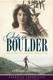 Only in Boulder - The County's Colorful Characters ebook by Silvia Pettem