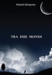 Tra due mondi ebook by Roberto Bolognesi