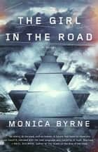 The Girl in the Road ebook by Monica Byrne