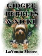 Gidget, Pebbles & Nicki ebook by LaVonna Moore
