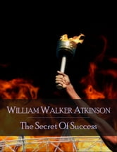 The Secret of Success ebook by William Walker Atkinson,Yogi Ramacharaka,Theron Q. Dumont