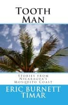 Tooth Man: Stories from Nicaragua's Mosquito Coast ebook by Eric Timar
