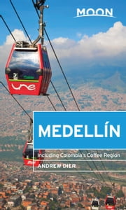 Moon Medellín - Including Colombia's Coffee Region ebook by Andrew Dier