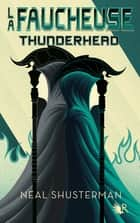 La Faucheuse, Tome 2: Thunderhead ebook by Neal SHUSTERMAN, Stéphanie LEIGNIEL