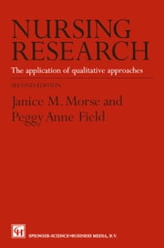 Nursing Research - The Application of Qualitative Approaches ebook by Janice M. Morse,Peggy-Anne Field