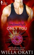 Only You ebook by Willa Okati