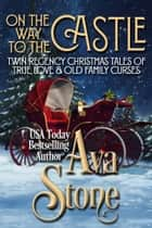 On the Way to the Castle - Twin Regency Christmas Tales of True Love and Old Family Curses ebook by Ava Stone