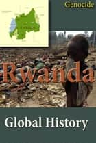 History of Rwanda, Culture of Rwanda, Religion in Rwanda, Republic of Rwanda, Rwanda - Rwanda genocide: the entire story about Rwanda, crises and government, her Culture and her Ethnic differences, religion, People and culture ebook by Sampson Jerry