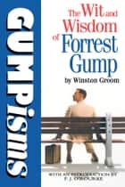 Gumpisms: The Wit & Wisdom Of Forrest Gump ebook by Winston Groom