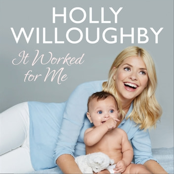 It Worked for Me: Tips from Truly Happy Baby audiobook by Holly Willoughby