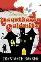 The Mystery of the Courthouse Calamity - Eden Patterson Ghost Hunter Series, #1 ebook by Constance Barker