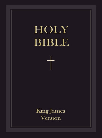 King James Bible: The Holy Bible - Authorized King James Version - KJV (Old Testament and New Testaments) eBook by King James : The Holy Bible - Jesus Christ