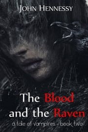 The Blood and the Raven - A Tale of Vampires, #2 ebook by John Hennessy