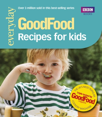 Good Food: Recipes for Kids - Triple-tested Recipes ebook by Good Food Guides