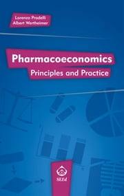 Pharmacoeconomics. Principles and Practice ebook by Lorenzo Pradelli, Albert Wertheimer