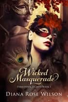 Wicked Masquerade - Forbidden Secrets Book 1 ebook by Diana Rose Wilson