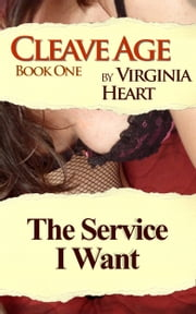Cleave Age: The Service I Want ebook by Virginia Heart