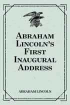Abraham Lincoln's First Inaugural Address ebook by Abraham Lincoln