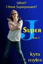 What? I Have Superpowers? ebook by Kyra Myles