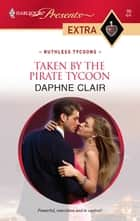 Taken by the Pirate Tycoon ebook by Daphne Clair