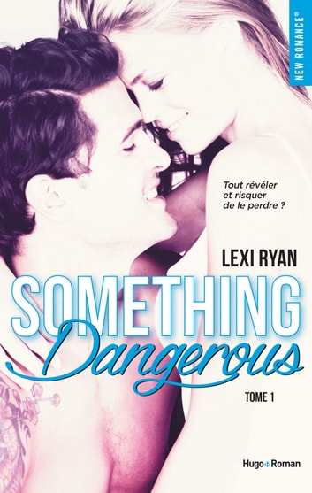 Reckless & Real Something dangerous - tome 1 ebook by Lexi Ryan