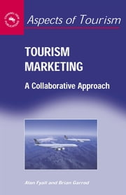 Tourism Marketing - A Collaborative Approach ebook by Dr. Alan Fyall, Dr. Brian Garrod