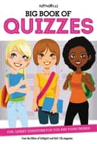Big Book of Quizzes - Fun, Quirky Questions for You and Your Friends ebook by From the Editors of Faithgirlz!