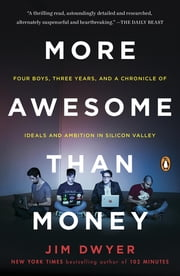 More Awesome Than Money - Four Boys and Their Heroic Quest to Save Your Privacy from Facebook ebook by Jim Dwyer