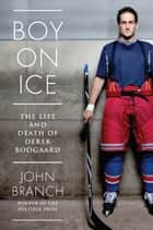 Boy On Ice - The Derek Boogaard Story ebook by John Branch