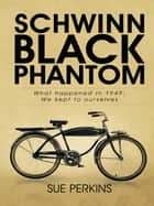 Schwinn Black Phantom - What Happened in 1949; We Kept to Ourselves ebook by SUE PERKINS