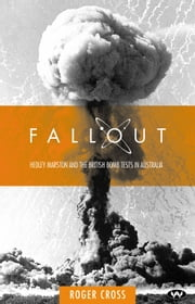 Fallout - Hedley Marston and the atomic bomb tests in Australia eBook by Roger Cross