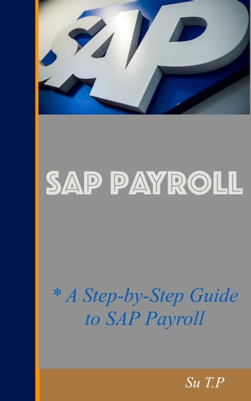 Introducing SAP Payroll - * A Step-by-Step Guide to SAP Payroll ebook by Su TP