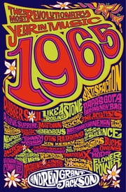 1965: The Most Revolutionary Year in Music ebook by Andrew Grant Jackson