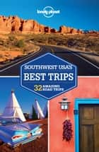 Lonely Planet Southwest USA's Best Trips ebook by Lonely Planet, Amy C Balfour, Michael Benanav,...