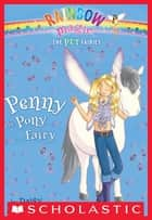 Pet Fairies #7: Penny the Pony Fairy - A Rainbow Magic Book ebook by Daisy Meadows
