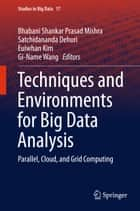 Techniques and Environments for Big Data Analysis ebook by Satchidananda Dehuri,Euiwhan Kim,Gi-Name Wang,B. S.P. Mishra
