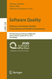 Software Quality. Software and Systems Quality in Distributed and Mobile Environments - 7th International Conference, SWQD 2015, Vienna, Austria, January 20-23, 2015, Proceedings ebook by Dietmar Winkler,Stefan Biffl,Johannes Bergsmann