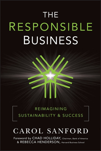 The Responsible Business - Reimagining Sustainability and Success ebook by Carol Sanford