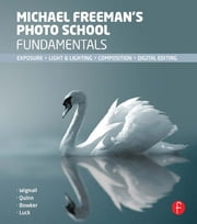 Michael Freeman's Photo School Fundamentals - Exposure, Light & Lighting, Composition ebook by Michael Freeman