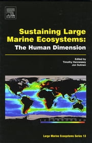 Sustaining Large Marine Ecosystems: The Human Dimension ebook by Timothy M. Hennessey,Jon G. Sutinen