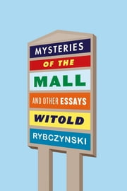 Mysteries of the Mall - And Other Essays ebook by Witold Rybczynski