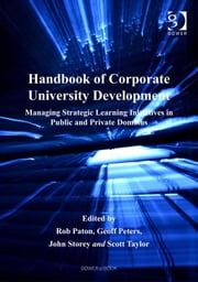 Handbook of Corporate University Development - Managing Strategic Learning Initiatives in Public and Private Domains ebook by Dr Scott Taylor,Professor Geoff Peters,Professor John Storey,Professor Rob Paton
