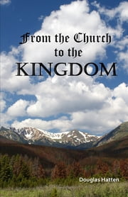 From the Church to the Kingdom ebook by Douglas Hatten