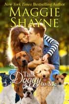 Talk Doggy To Me ebook by Maggie Shayne