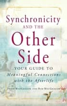 Synchronicity and the Other Side - Your Guide to Meaningful Connections with the Afterlife ebook by Trish MacGregor, Rob MacGregor